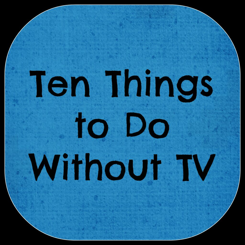 ten things to do without TV