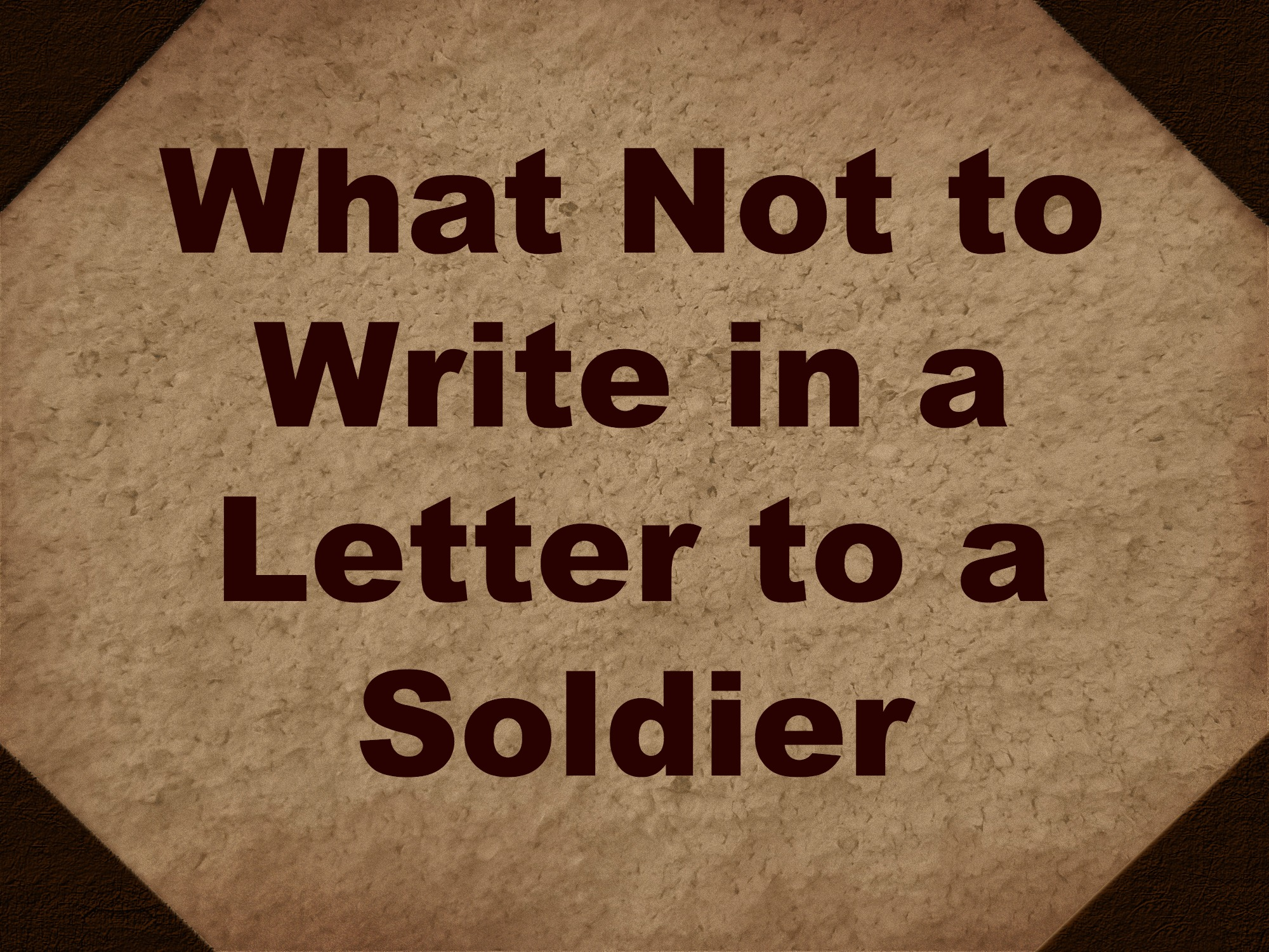 Writing Letters to Deployed Sol rs What Not to Write Living a